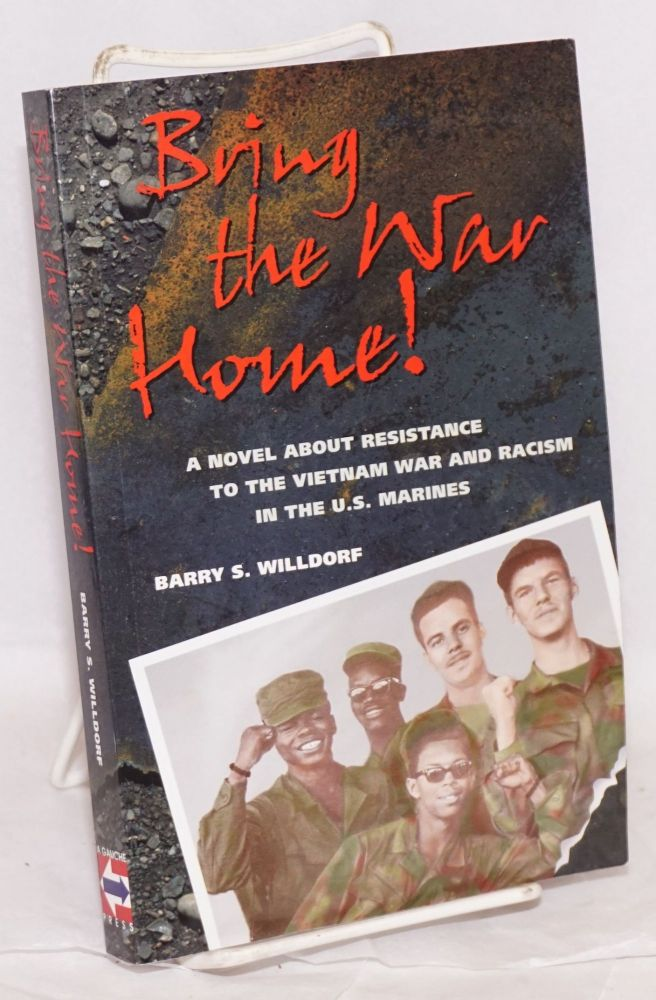Bring the war home!: a novel about resistance to the Vietnam War and racism in the U.S. Marines. Barry S. Willdorf.