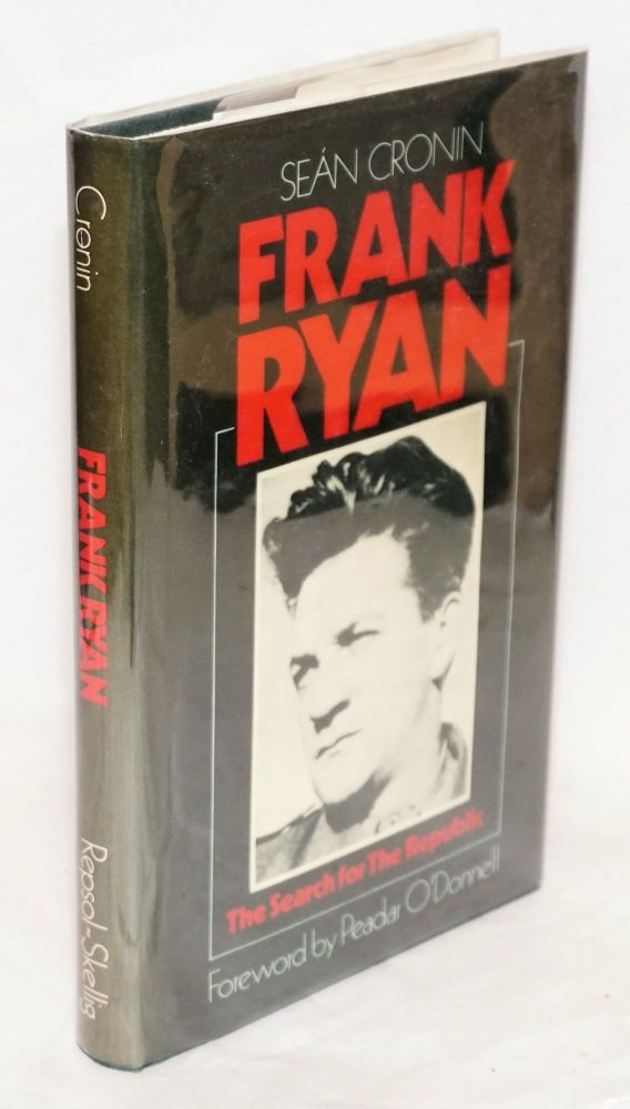 Frank Ryan; the search for the republic. Seán Cronin.