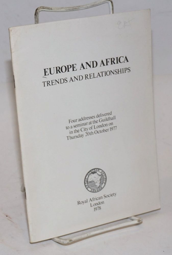 Europe and Africa: trends and relationships: four addresses delivered to a seminar at the Guildhall in the City of London on Thursday 20th October 1977. Mr. Claude Cheysson, Mr. Len Abrahamse, Chief Henry Fajemirokun, H. E. Mr. K. B. Asante.