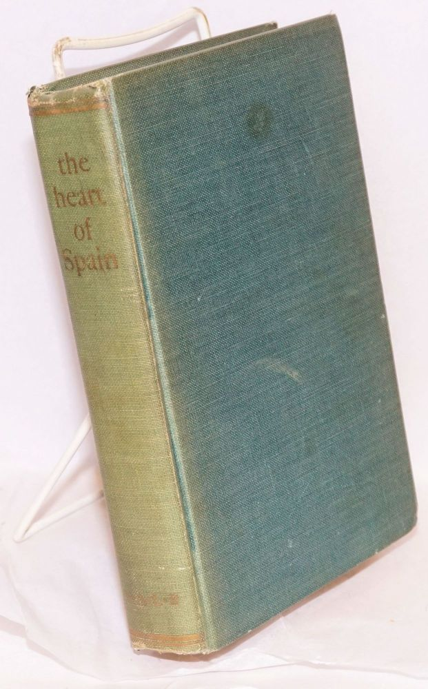 The heart of Spain; anthology of fiction non-fiction and poetry. Alvah Bessie, ed.