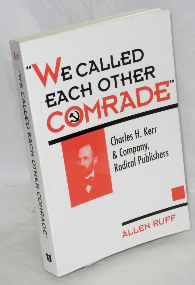 'We called each other comrade.' Charles H. Kerr & Company, radical publishers. Allen Ruff.