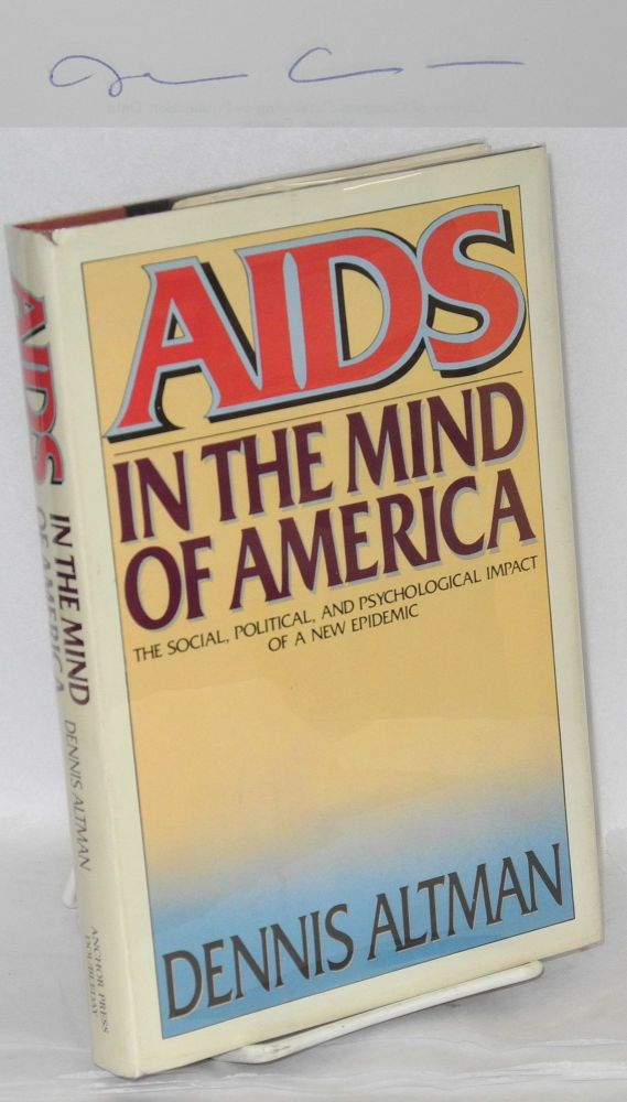 AIDS in the mind of America (cover subtitle; the social, political, and psychological impact of a new epidemic). Dennis Altman.