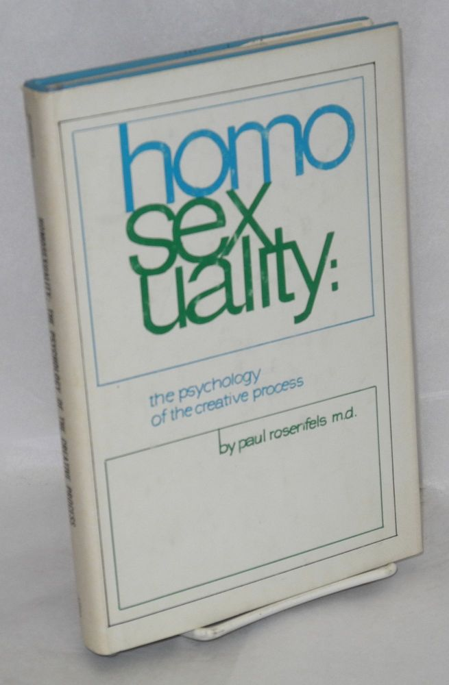 Homosexuality: the psychology of the creative process. Paul Rosenfels.