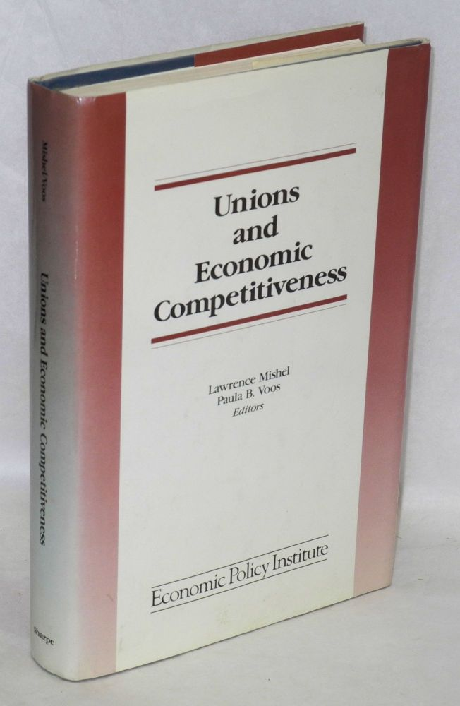 Unions and economic competitiveness. Lawrence Mishel, eds Paula B. Voos.