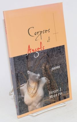 Corpses of angels; poems. Henry J. Morro