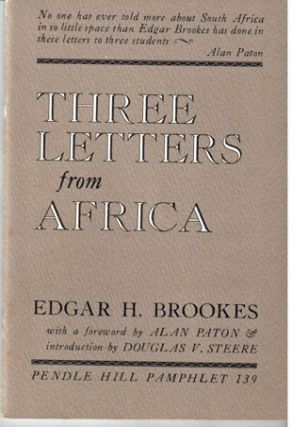 Three letters from Africa: to my former students at the University of Pretoria, the University of Natal, Adams College, Afrikaans-speaking, English-speaking, African; with a foreword by Alan Paton and introduction by Douglas V. Steere