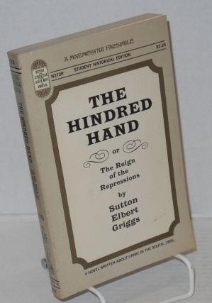 The hindered hand: or, the reign of the repressions [Hindred]. Sutton E. Griggs
