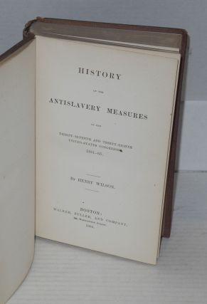 History of the antislavery measures of the thirty-seventh and thirty-eighth United-States Congresses, 1861-65