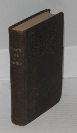 Prison life and reflections: or a narrative of the arrest, trial, conviction, imprisonment, treatment, observations, reflection, and deliverance of Work, Burr, and Thompson, who suffered and unjust and cruel imprisonment in Missouri penitentiary, for attempting to aid some slaves to liberty. Three parts in one volume