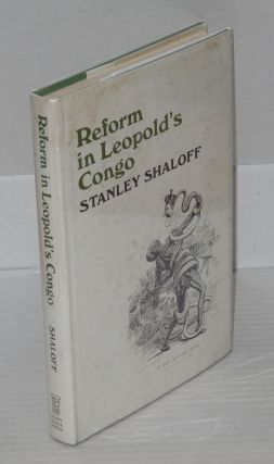 Reform in Leopold's Congo. Stanley Shaloff