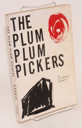 The plum plum pickers; a novel. Raymond Barrio