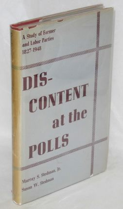 Discontent at the polls; a study of Farmer and Labor Parties, 1827-1948. Murray S. Stedman, Jr.,...
