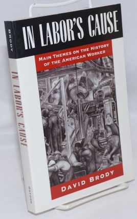 In labor's cause, main themes on the history of the American worker. David Brody