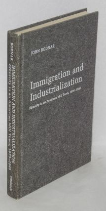 Immigration and industrialization, ethnicity in an American mill town, 1870-1940. John Bodnar