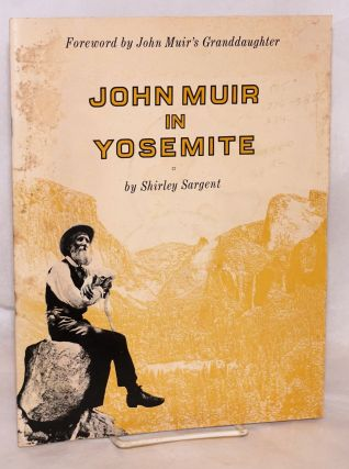 John Muir in Yosemite: foreword by John Muir's granddaughter Jean Hanna Clark. Shirley Sargent