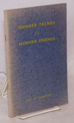 Quaker trends for modern friends. William Wistar Comfort