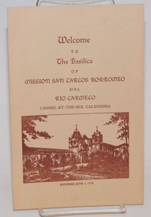 Welcome to the Basilica of Mission San Carlos Borromeo del Rio Carmelo [brochure]...
