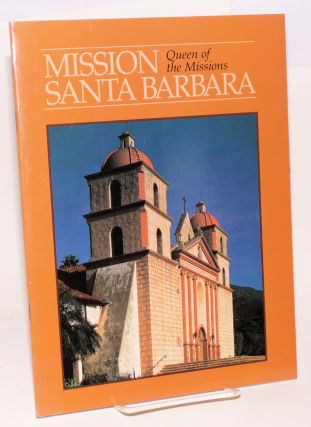 Mission Santa Barbara; queen of the missions, based on a text by Maynard Geiger