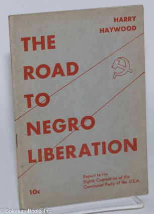 The road to Negro liberation. The tasks of the Communist Party in winning working class...