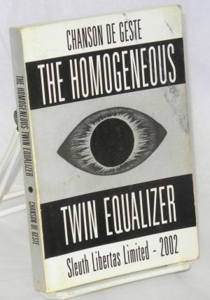 Chanson de geste; the homogenous twin equalizer, a queer's meditations through the gospel of...