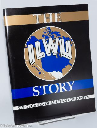 The ILWU story, six decades of militant unionism. International Longshoremen's, Warehousemen's Union.