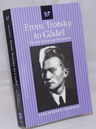 From Trotsky to Gödel. The life of Jean van Heijenoort. Anita Burdman Feferman