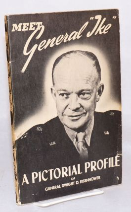 Meet General 'Ike': a pictorial profile of General Dwight D. Eisenhower. Irving I. Friedman