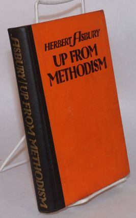 Up from Methodism. Herbert Asbury