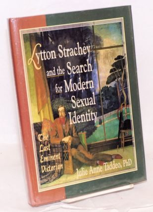 Lytton Strachey and the search for modern sexual identity; the last eminent Victorian. Julie Anne...
