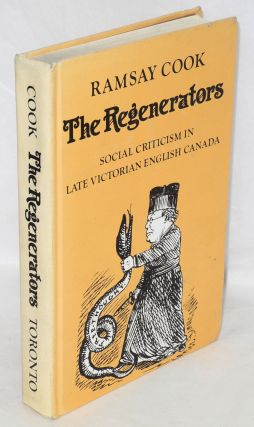The regenerators: social criticism in late Victorian English Canada. Ramsay Cook