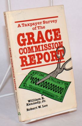 A taxpayer survey of the Grace commission report [by] William R. Kennedy, Jr. [and] Robert W....
