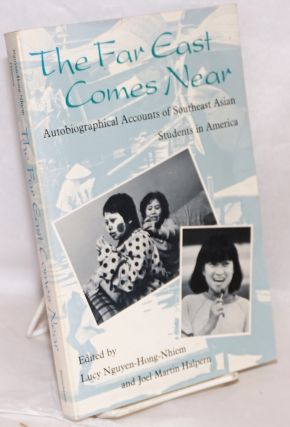 The far east comes near; autobiographical accounts of Southeast Asian students in America. Lucy...