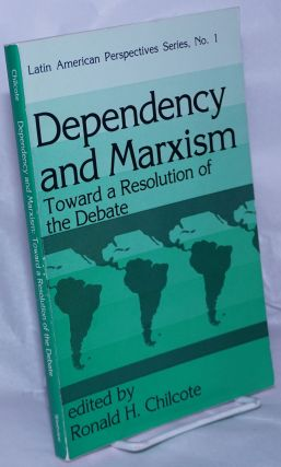 Dependency and Marxism; toward a resolution of the debate. Ronald H. Chilcote