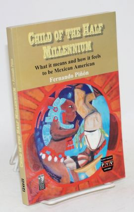 Child of the half millennium; what it means and how it feels to be Mexican American. Fernando...