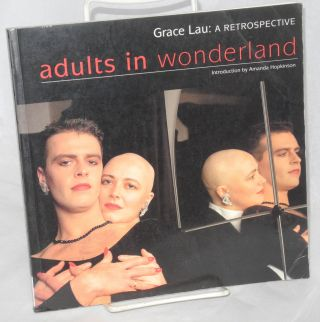 Adults in wonderland; Grace Lau: a retrospective. Grace Lau, Amanda Hopkinson