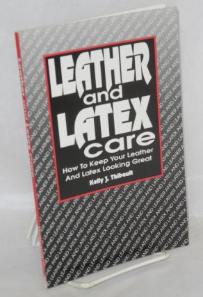Leather and latex care; how to keep your leather and latex looking great. Kelly J. Thibault