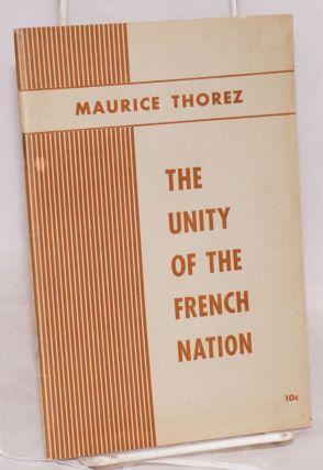 The unity of the French nation. Maurice Thorez, General Secretary of the Communist Party of France.