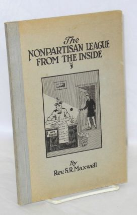 The Nonpartisan League from the inside. Rev. S. R. Maxwell
