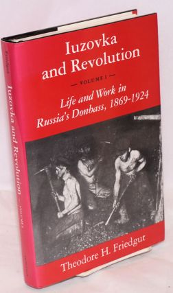 Iuzovka and the Revolution: volume I; life and work in Russia's Donbass, 1869 - 1924. Theodore H....