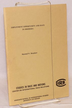 Employment opportunity and Race in Rhodesia. Marshall W. Murphree