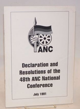 Declaration and resolutions of the 48th ANC National Conference; July 1991. African National...