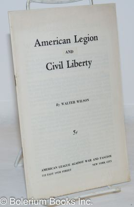American legion vs. civil liberty. Walter Wilson