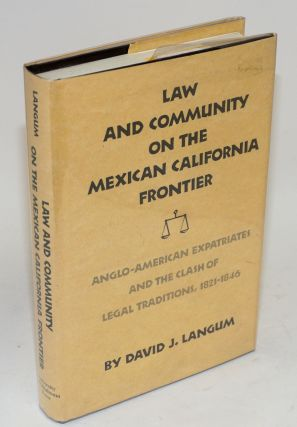 Law and community on the Mexican California frontier; Anglo-American expatriates and the clash of...