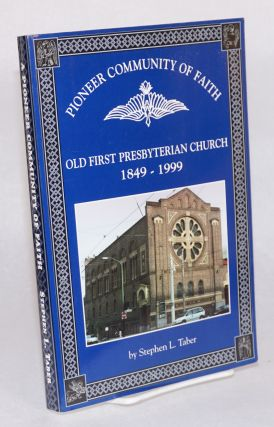 A pioneer community of faith - Old First Presbyterian Church of San Francisco 1849 - 1999....
