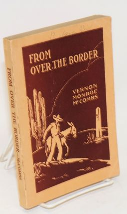 From over the border; a study of the Mexicans in the United States. Vernon Monroe McCombs