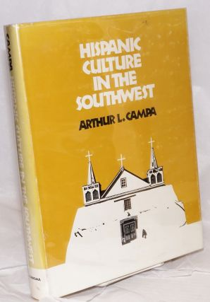 Hispanic Culture in the Southwest. Arthur L. Campa