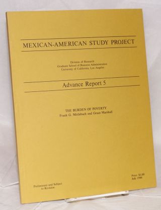 Mexican-American Study Project: Advance Report 5; The Burden of Poverty; [preliminary and subject...