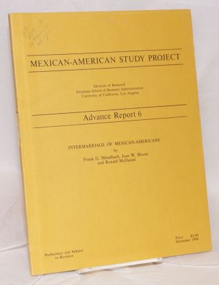 Mexican-American Study Project: Advance Report 6; Intermarriage of Mexican-Americans [preliminary...