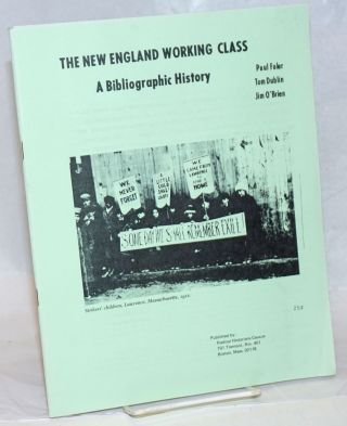The New England working class, a bibliographic history. Paul Faler, Tom Dublin Jim O'Brien, and