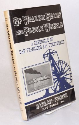 Of walking beams and paddle wheels; a chronicle of San Francisco Bay ferryboats. George H....